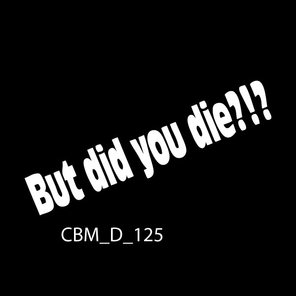 But Did You Die 2 Car Stickers