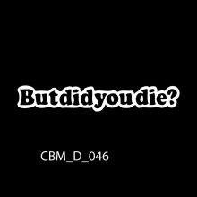 But Did You Die Car Sticker
